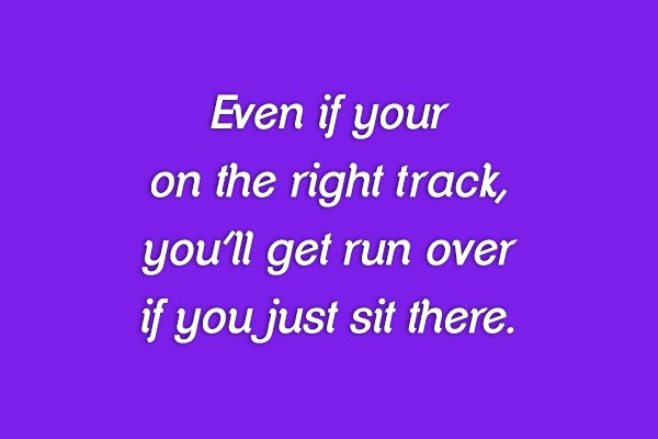 Images Quote: Even if your on the right track,...