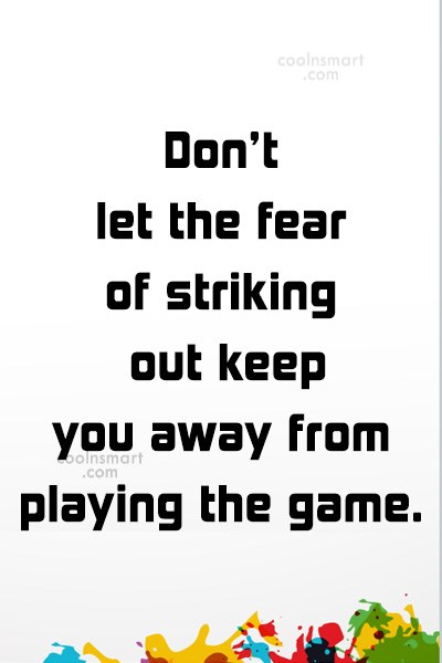 Baseball Quote: Don't let the fear of striking out...