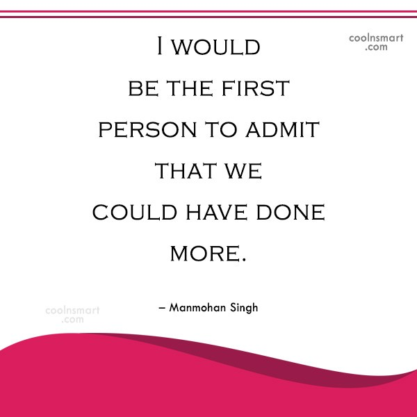 Miscellaneous Quote: I would be the first person to...