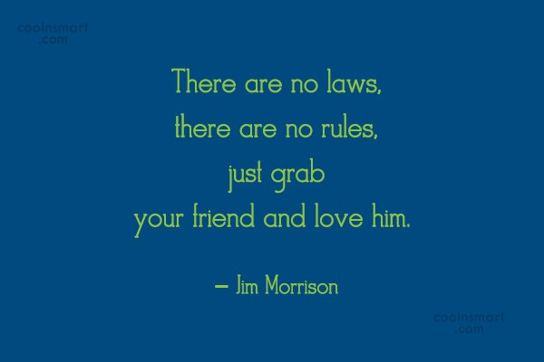 Quote: There are no laws, there are no...