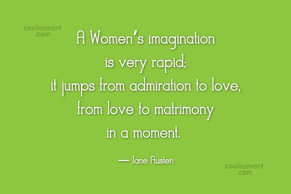 Imagination Quote: A Women's imagination is very rapid; it...