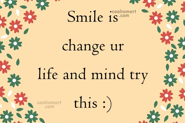 Quote: Smile is change ur life and mind...