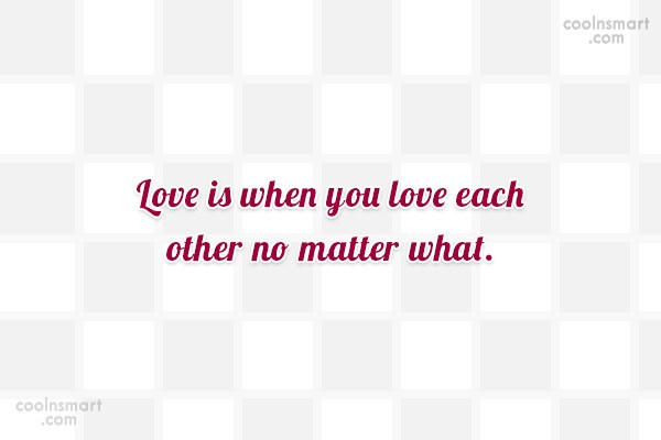 Quote: Love is when you love each other...