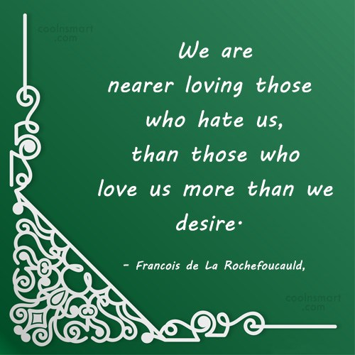 Quote: We are nearer loving those who hate...