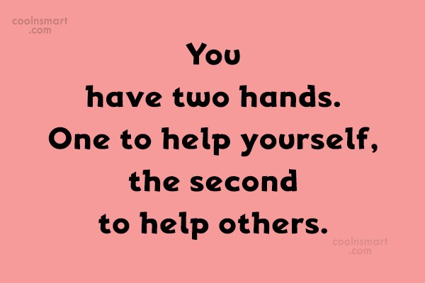 Quote: You have two hands. One to help...