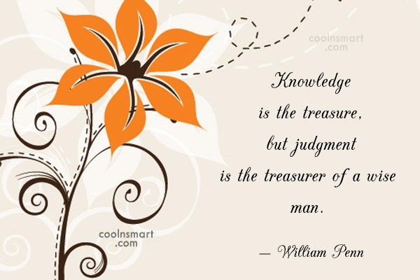 Quote: Knowledge is the treasure, but judgment is...