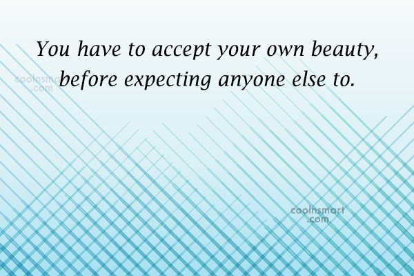 Quote: You have to accept your own beauty,...