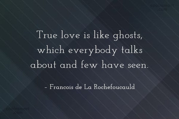 Quote: True love is like ghosts, which everybody...
