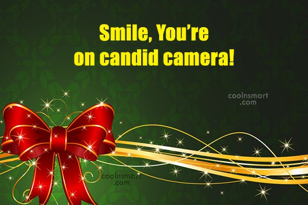 Quote: Smile, You're on candid camera!