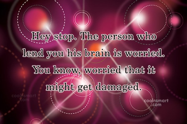 Quote: Hey stop. The person who lend you...