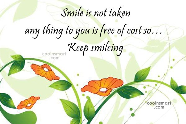 Quote: Smile is not taken any thing to...