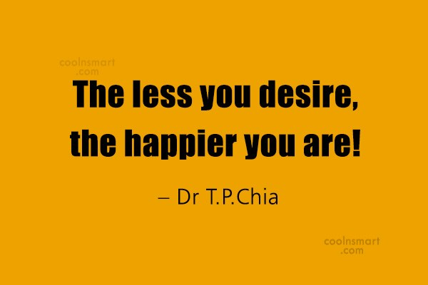 Desire Quote: The less you desire, the happier you...