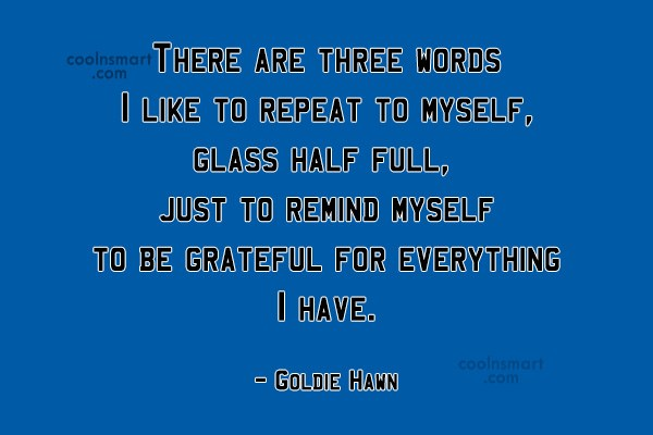 Quote: There are three words I like to...
