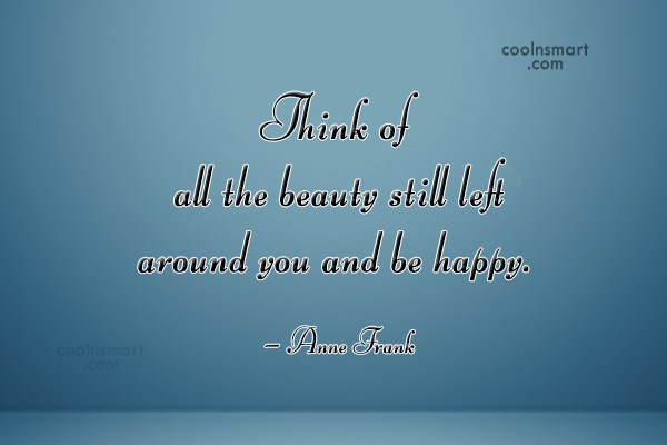 Quote: Think of all the beauty still left...