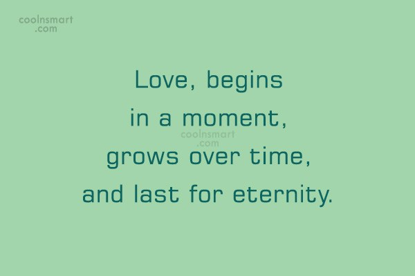 Quote: Love, begins in a moment, grows over...