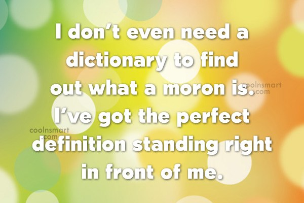 Quote: I don't even need a dictionary to...