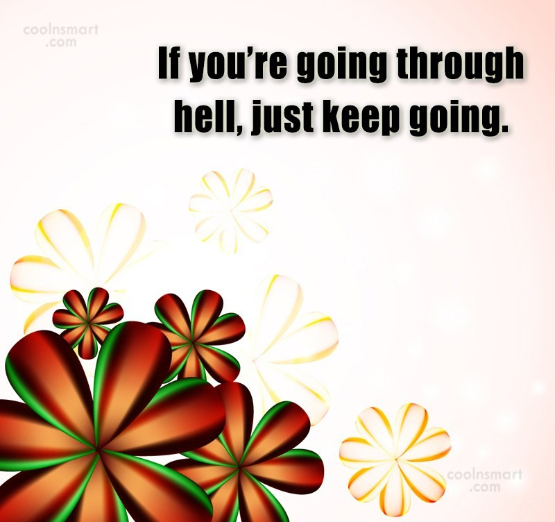 Quote: If you're going through hell, just keep...