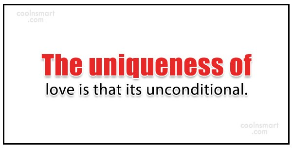 Quote: The uniqueness of love is that its...