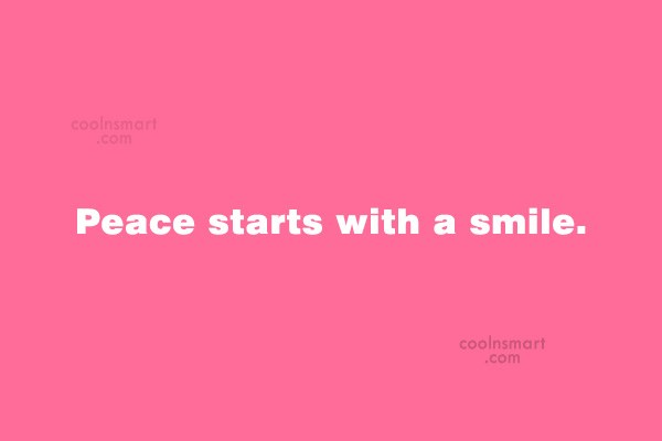 Quote: Peace starts with a smile.