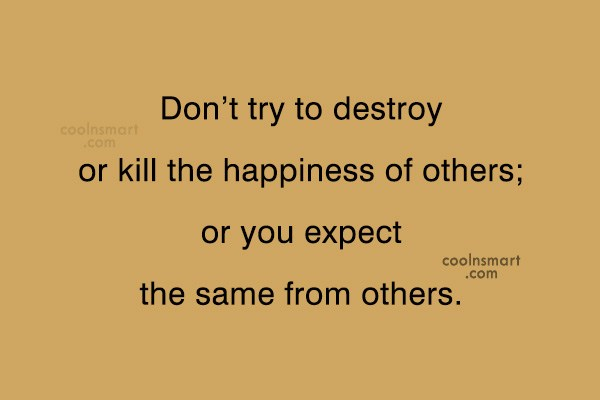 Quote: Don't try to destroy or kill the...