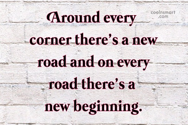 Quote: Around every corner there's a new road...