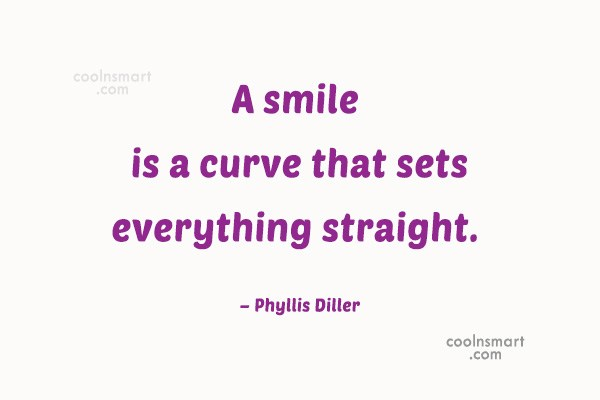 Quote: A smile is a curve that sets...