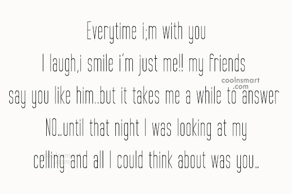 Quote: Everytime i;m with you I laugh,i smile...