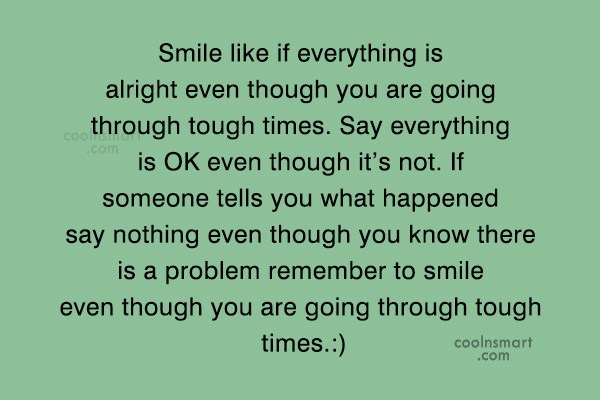 Quote: Smile like if everything is alright even...