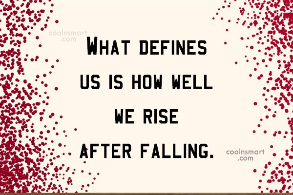 Inspirational Quote: What defines us is how well we...