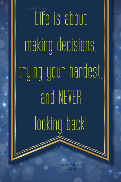 Quote: Life is about making decisions, trying your...