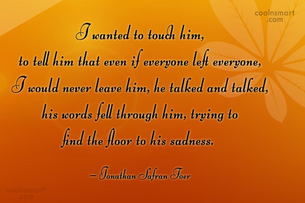 Quote: I wanted to touch him, to tell...