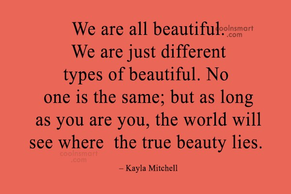 Quote: We are all beautiful. We are just...