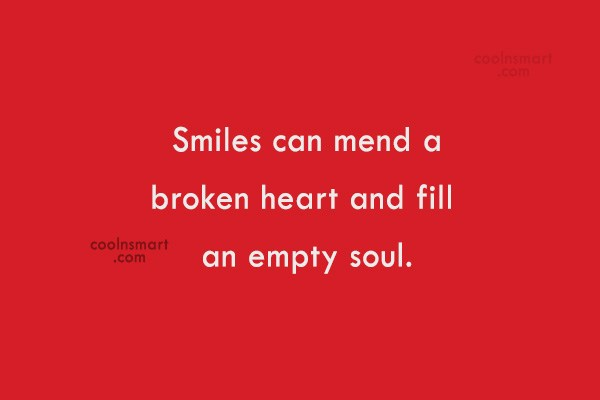 Quote: Smiles can mend a broken heart and...