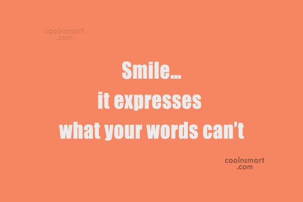 Smile Quote: Smile.. And the world will smile at...