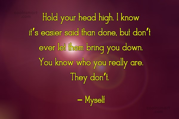 Images Quote: Hold your head high. I know it's...