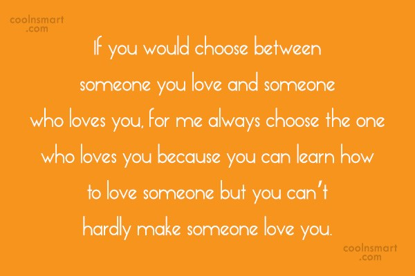 Quote: If you would choose between someone you...