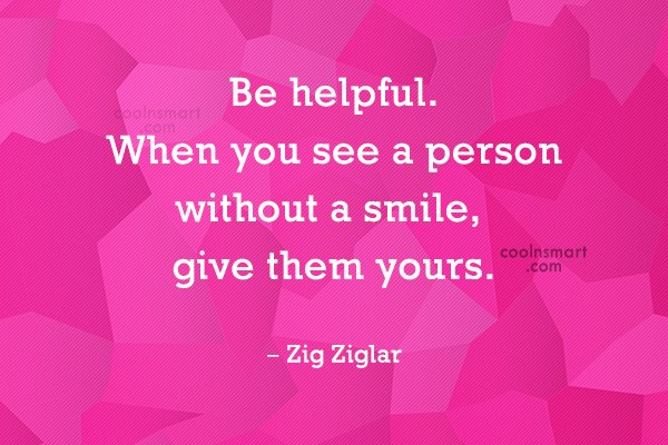Quote: Be helpful. When you see a person...