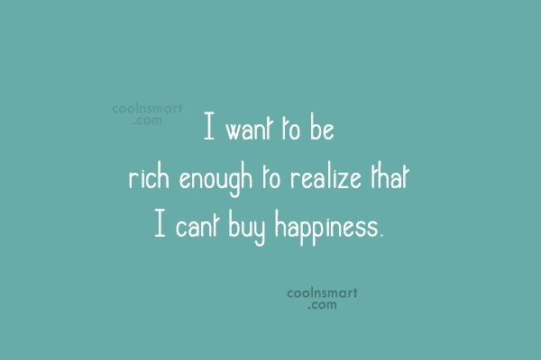 Quote: I want to be rich enough to...