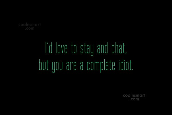 Quote: I'd love to stay and chat, but...