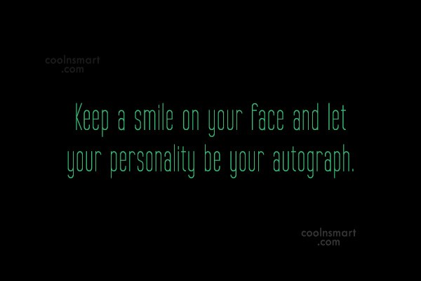 Quote: Keep a smile on your face and...