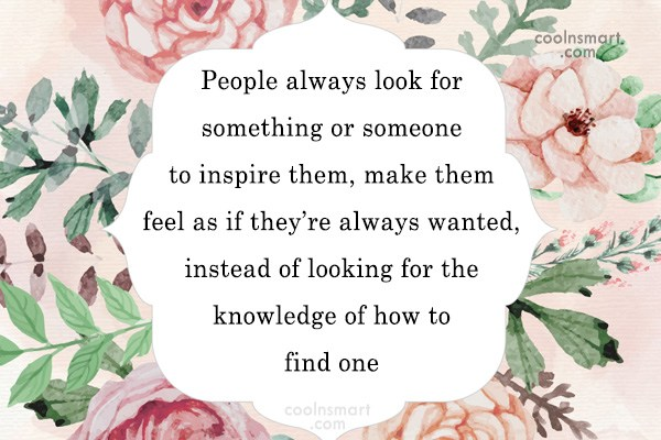 Quote: People always look for something or someone...