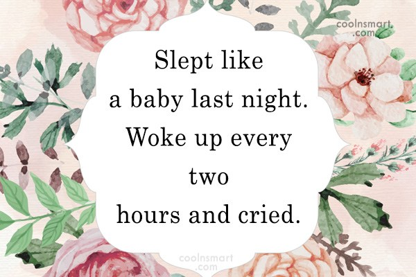 Images Quote: Slept like a baby last night. Woke...