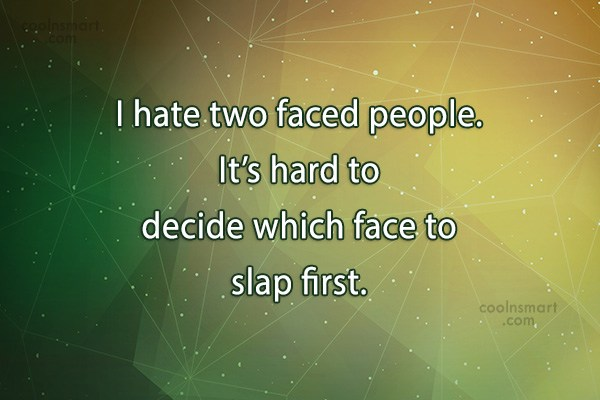 Quote: I hate two faced people. It's hard...