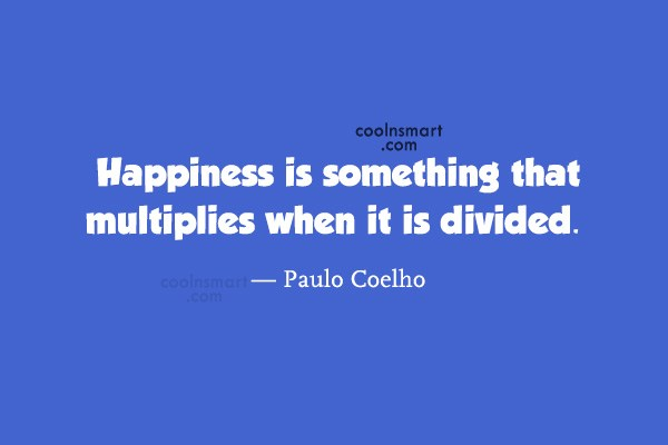 Quote: Happiness is something that multiplies when it...