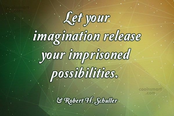 Imagination Quote: Let your imagination release your imprisoned possibilities....