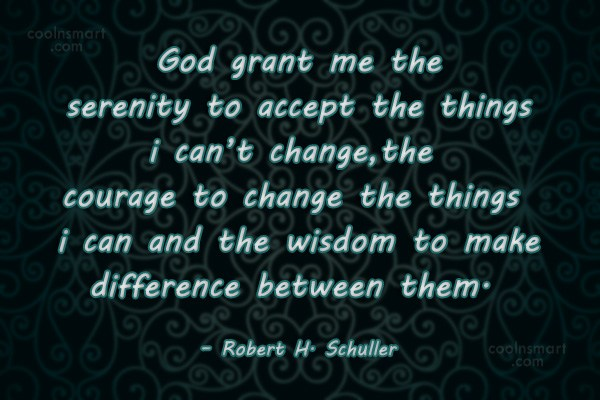 Quote: God grant me the serenity to accept...