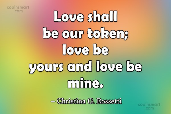 Quote: Love shall be our token; love be...
