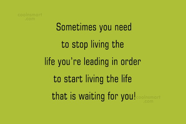 Quote: Sometimes you need to stop living the...