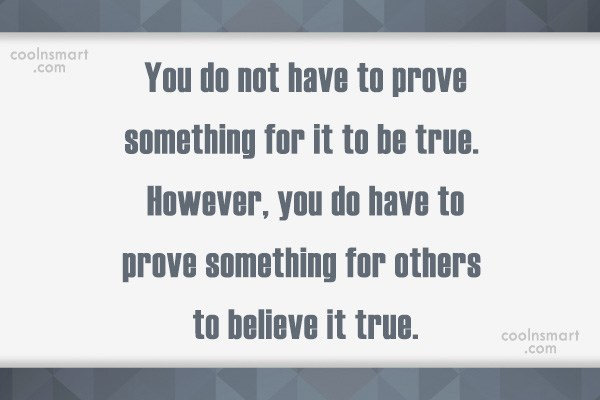 Quote: You do not have to prove something...