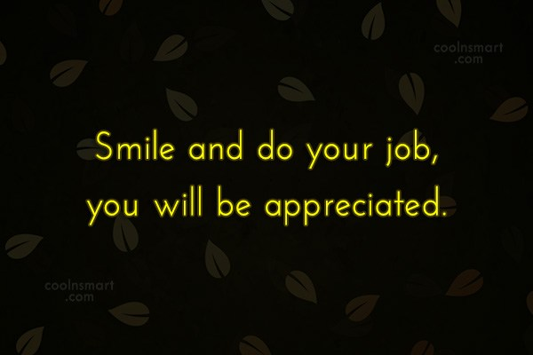 Images Quote: Smile and do your job, you will...